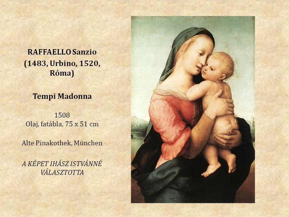 RAFFAELLO Sanzio (1483, Urbino, 1520, Róma) Tempi Madonna 1508 Olaj, fatábla, 75 x 51 cm Alte Pinakothek, München A KÉPET IHÁSZ ISTVÁNNÉ VÁLASZTOTTA