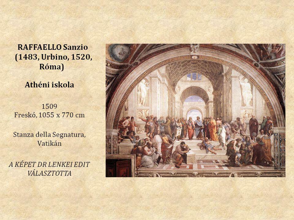 RAFFAELLO Sanzio (1483, Urbino, 1520, Róma) Athéni iskola 1509 Freskó, 1055 x 770 cm Stanza della Segnatura, Vatikán A KÉPET DR LENKEI EDIT VÁLASZTOTTA