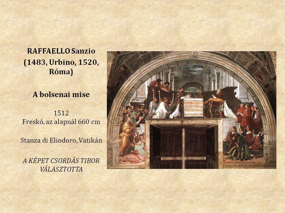 RAFFAELLO Sanzio (1483, Urbino, 1520, Róma) A bolsenai mise 1512 Freskó, az alapnál 660 cm Stanza di Eliodoro, Vatikán A KÉPET CSORDÁS TIBOR VÁLASZTOTTA