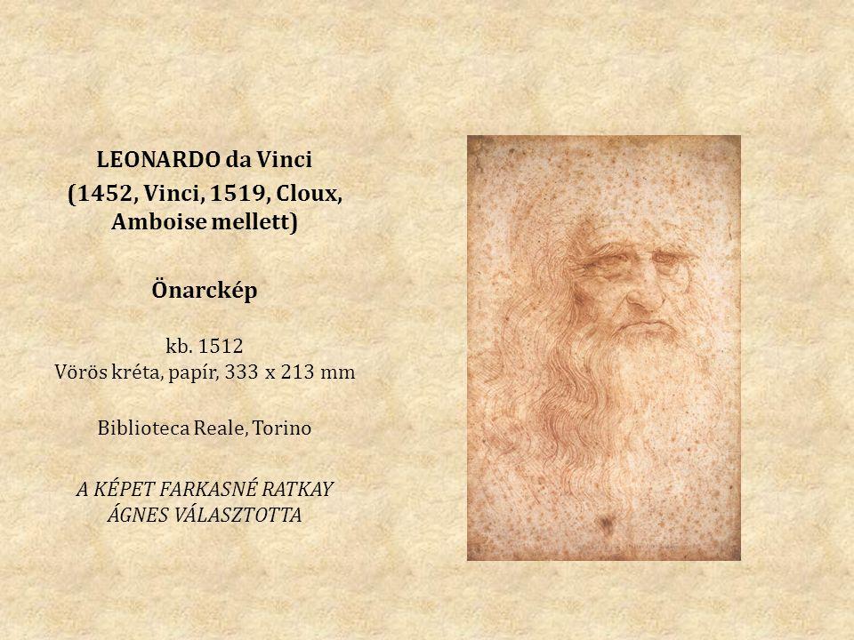 LEONARDO da Vinci (1452, Vinci, 1519, Cloux, Amboise mellett) Önarckép kb. 1512 Vörös kréta, papír, 333 x 213 mm Biblioteca Reale, Torino A KÉPET FARK