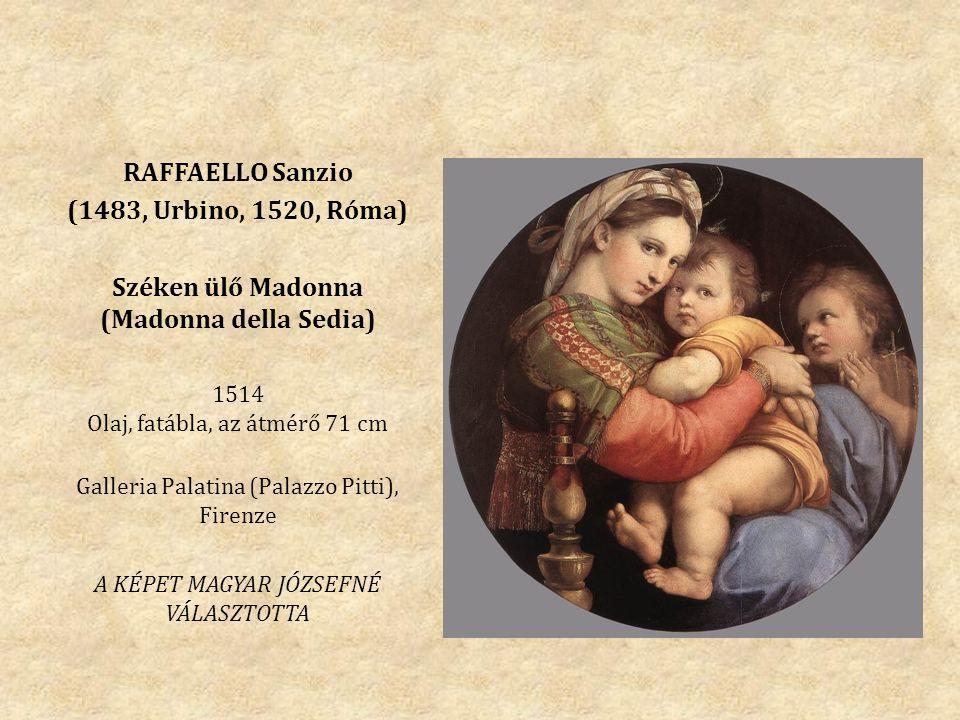 RAFFAELLO Sanzio (1483, Urbino, 1520, Róma) Széken ülő Madonna (Madonna della Sedia) 1514 Olaj, fatábla, az átmérő 71 cm Galleria Palatina (Palazzo Pi