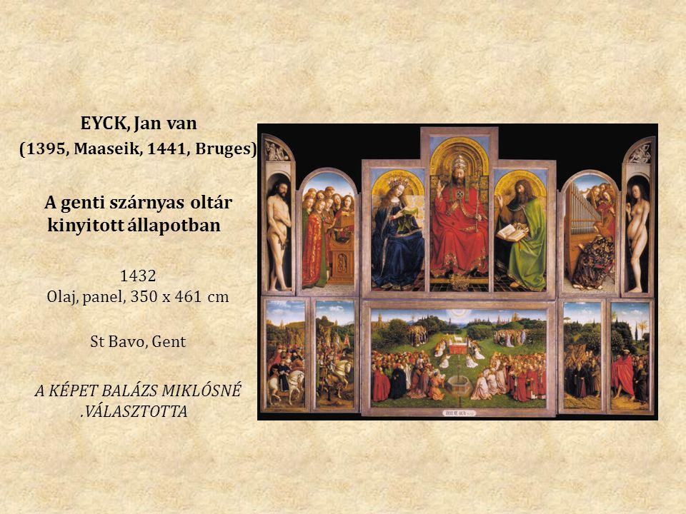 EYCK, Jan van (1395, Maaseik, 1441, Bruges) A genti szárnyas oltár kinyitott állapotban 1432 Olaj, panel, 350 x 461 cm St Bavo, Gent A KÉPET BALÁZS MIKLÓSNÉ.VÁLASZTOTTA