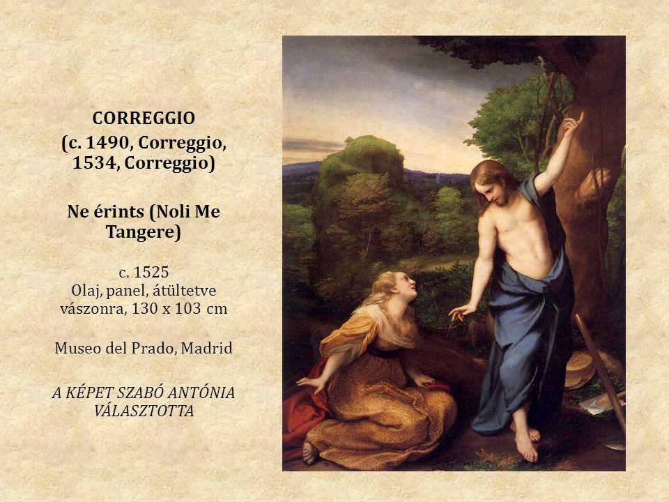 CORREGGIO (c. 1490, Correggio, 1534, Correggio) Ne érints (Noli Me Tangere) c. 1525 Olaj, panel, átültetve vászonra, 130 x 103 cm Museo del Prado, Mad