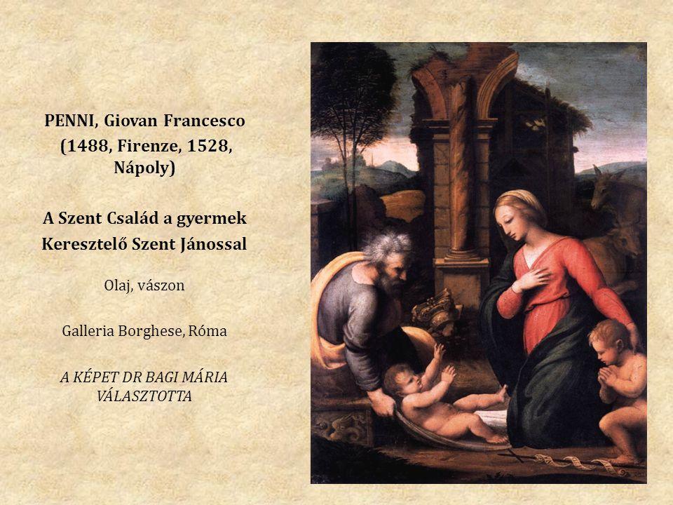 PENNI, Giovan Francesco (1488, Firenze, 1528, Nápoly) A Szent Család a gyermek Keresztelő Szent Jánossal Olaj, vászon Galleria Borghese, Róma A KÉPET DR BAGI MÁRIA VÁLASZTOTTA