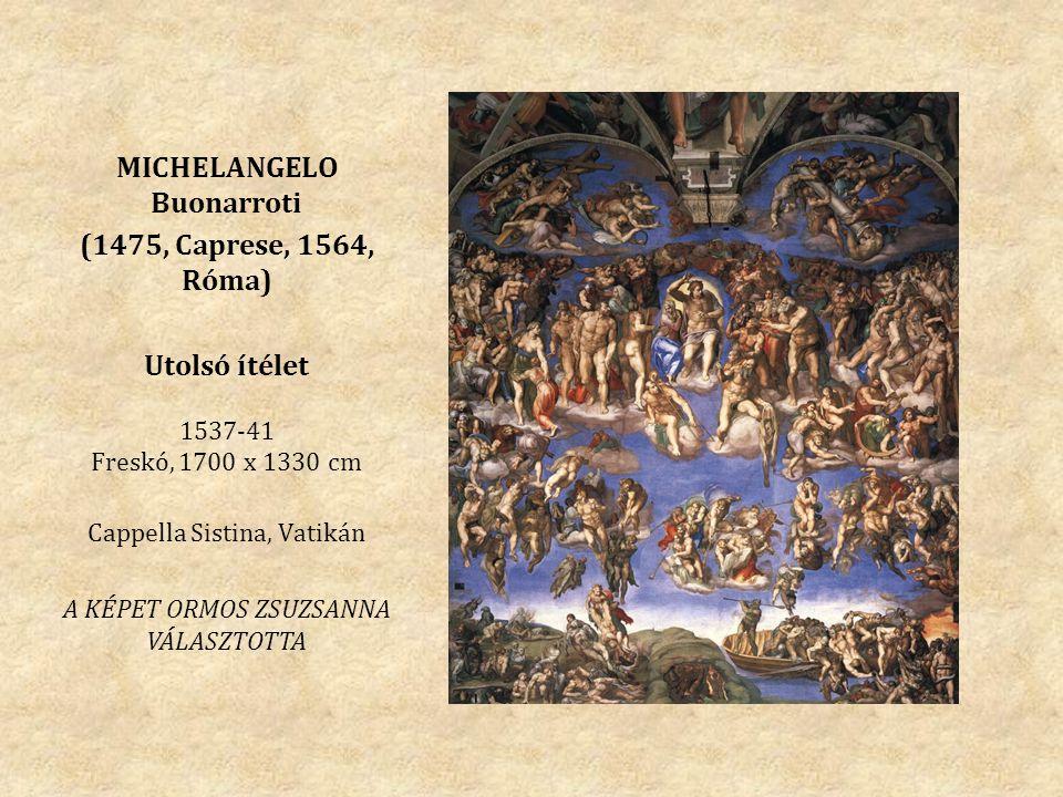 MICHELANGELO Buonarroti (1475, Caprese, 1564, Róma) Utolsó ítélet 1537-41 Freskó, 1700 x 1330 cm Cappella Sistina, Vatikán A KÉPET ORMOS ZSUZSANNA VÁL