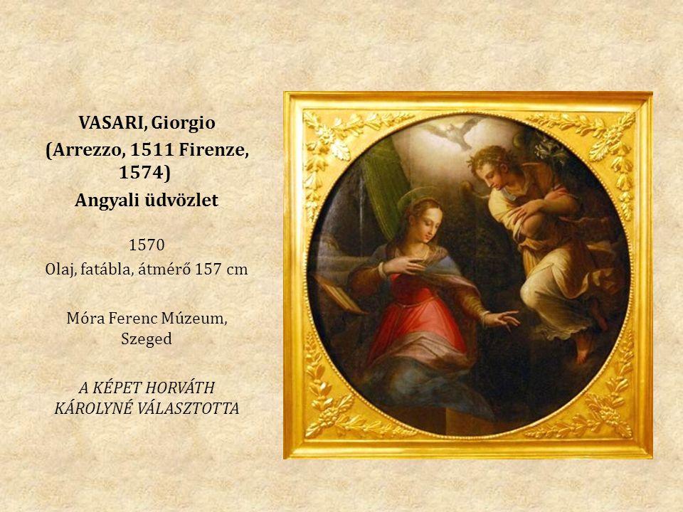 VASARI, Giorgio (Arrezzo, 1511 Firenze, 1574) Angyali üdvözlet 1570 Olaj, fatábla, átmérő 157 cm Móra Ferenc Múzeum, Szeged A KÉPET HORVÁTH KÁROLYNÉ VÁLASZTOTTA
