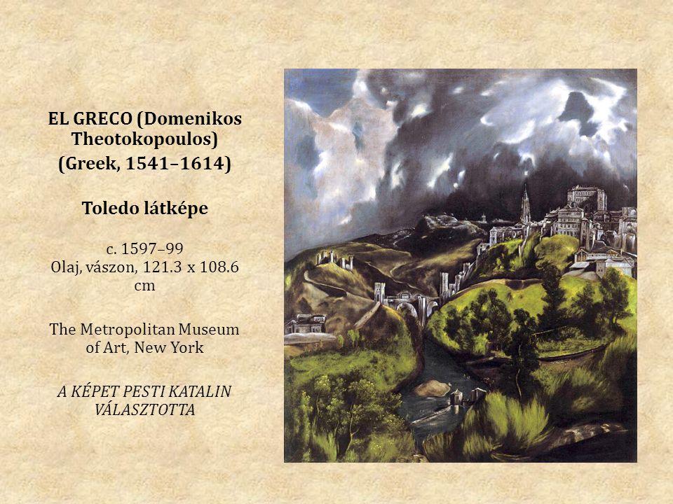 EL GRECO (Domenikos Theotokopoulos) (Greek, 1541–1614) Toledo látképe c. 1597–99 Olaj, vászon, 121.3 x 108.6 cm The Metropolitan Museum of Art, New Yo