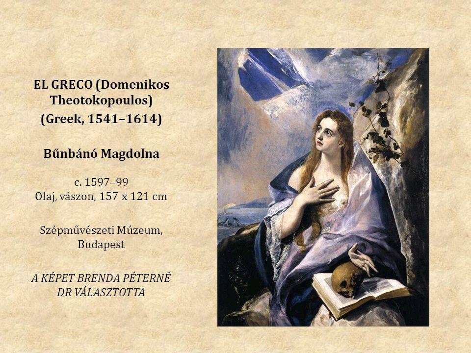EL GRECO (Domenikos Theotokopoulos) (Greek, 1541–1614) Bűnbánó Magdolna c. 1597–99 Olaj, vászon, 157 x 121 cm Szépművészeti Múzeum, Budapest A KÉPET B