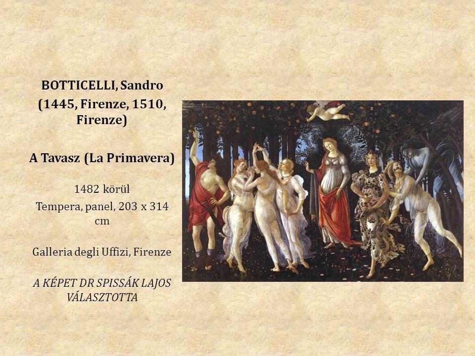 BOTTICELLI, Sandro (1445, Firenze, 1510, Firenze) A Tavasz (La Primavera) 1482 körül Tempera, panel, 203 x 314 cm Galleria degli Uffizi, Firenze A KÉP