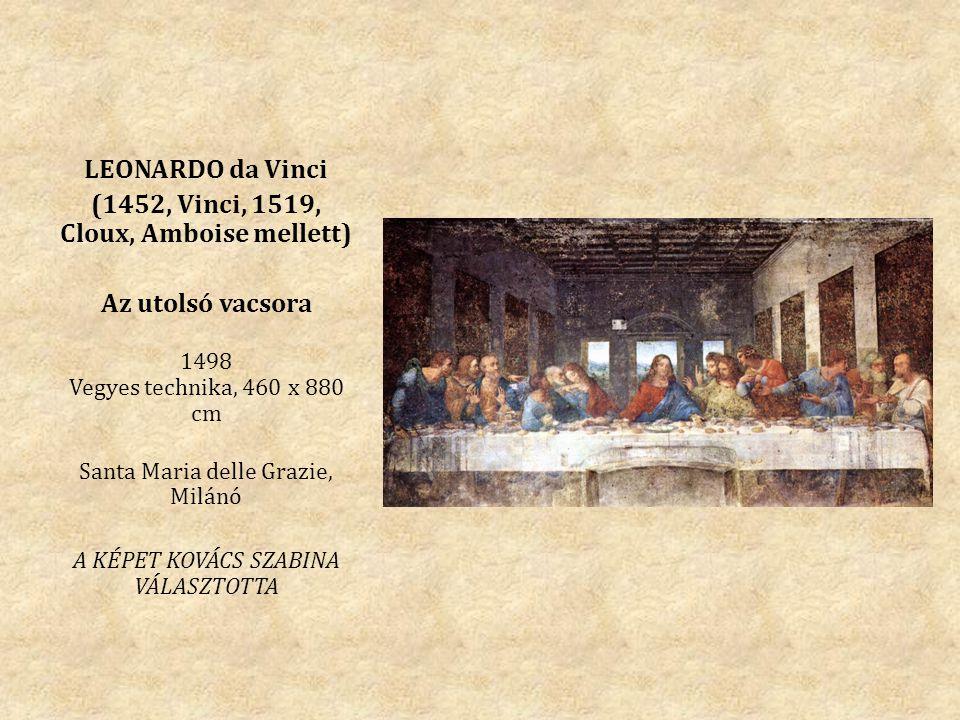 LEONARDO da Vinci (1452, Vinci, 1519, Cloux, Amboise mellett) Az utolsó vacsora 1498 Vegyes technika, 460 x 880 cm Santa Maria delle Grazie, Milánó A
