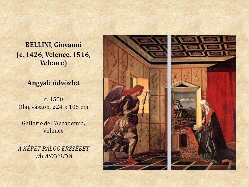 BELLINI, Giovanni (c. 1426, Velence, 1516, Velence) Angyali üdvözlet c. 1500 Olaj, vászon, 224 x 105 cm Gallerie dell'Accademia, Velence A KÉPET BALOG