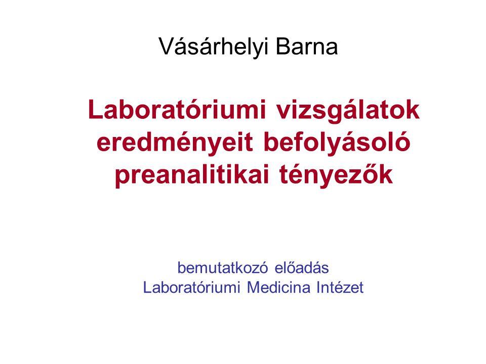 Laboratóriumi vizsgálatok eredményeit befolyásoló preanalitikai tényezők Vásárhelyi Barna bemutatkozó előadás Laboratóriumi Medicina Intézet