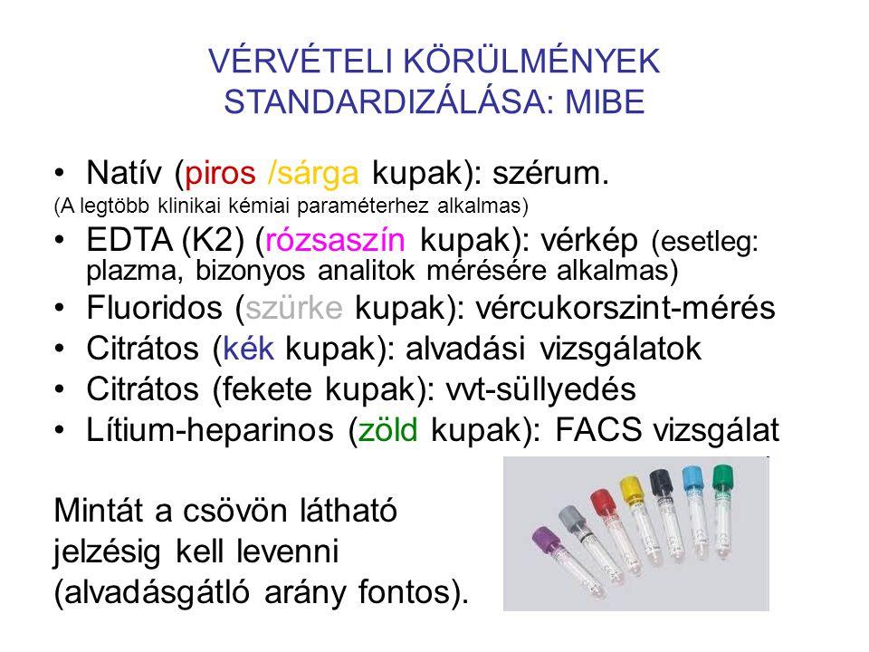 •Natív (piros /sárga kupak): szérum. (A legtöbb klinikai kémiai paraméterhez alkalmas) •EDTA (K2) (rózsaszín kupak): vérkép (esetleg: plazma, bizonyos