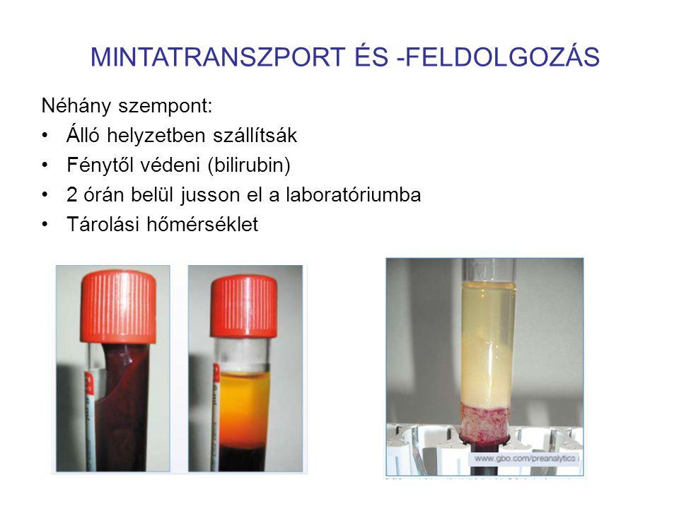 Néhány szempont: •Álló helyzetben szállítsák •Fénytől védeni (bilirubin) •2 órán belül jusson el a laboratóriumba •Tárolási hőmérséklet MINTATRANSZPORT ÉS -FELDOLGOZÁS