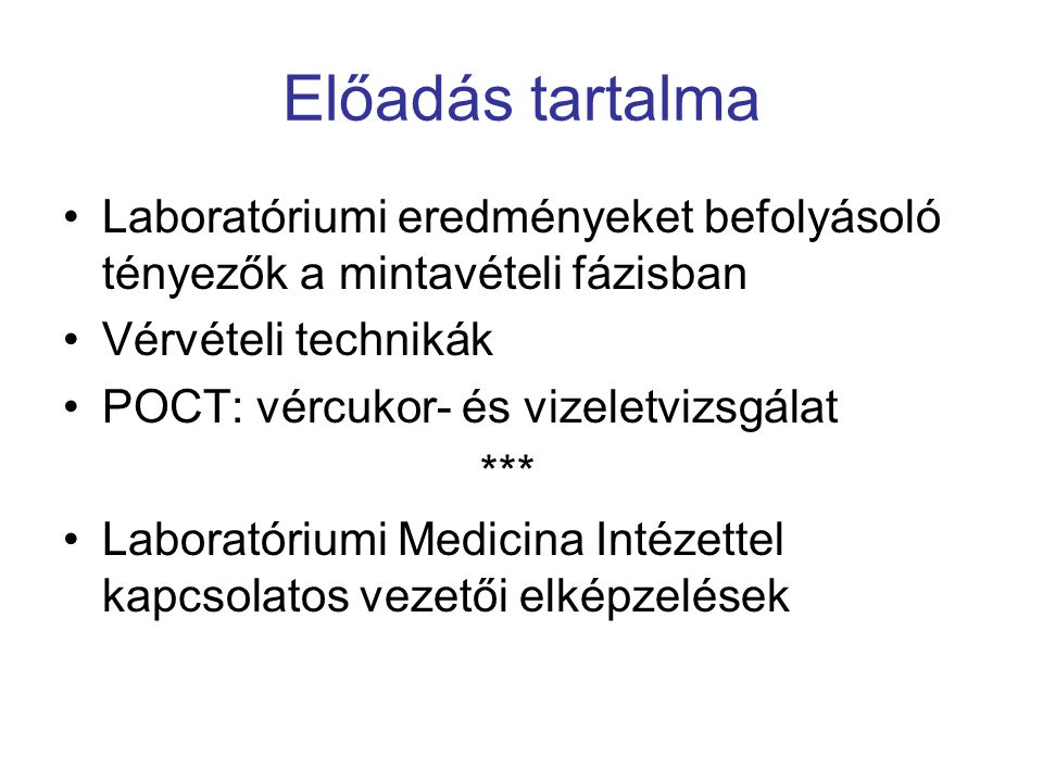 Előadás tartalma •Laboratóriumi eredményeket befolyásoló tényezők a mintavételi fázisban •Vérvételi technikák •POCT: vércukor- és vizeletvizsgálat *** •Laboratóriumi Medicina Intézettel kapcsolatos vezetői elképzelések