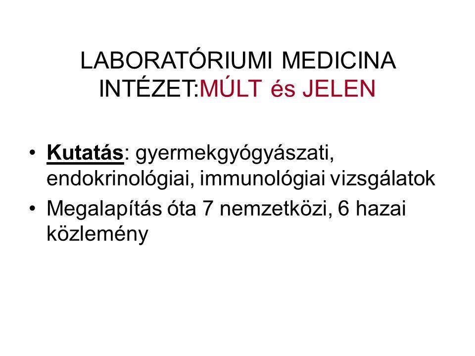LABORATÓRIUMI MEDICINA INTÉZET:MÚLT és JELEN •Kutatás: gyermekgyógyászati, endokrinológiai, immunológiai vizsgálatok •Megalapítás óta 7 nemzetközi, 6