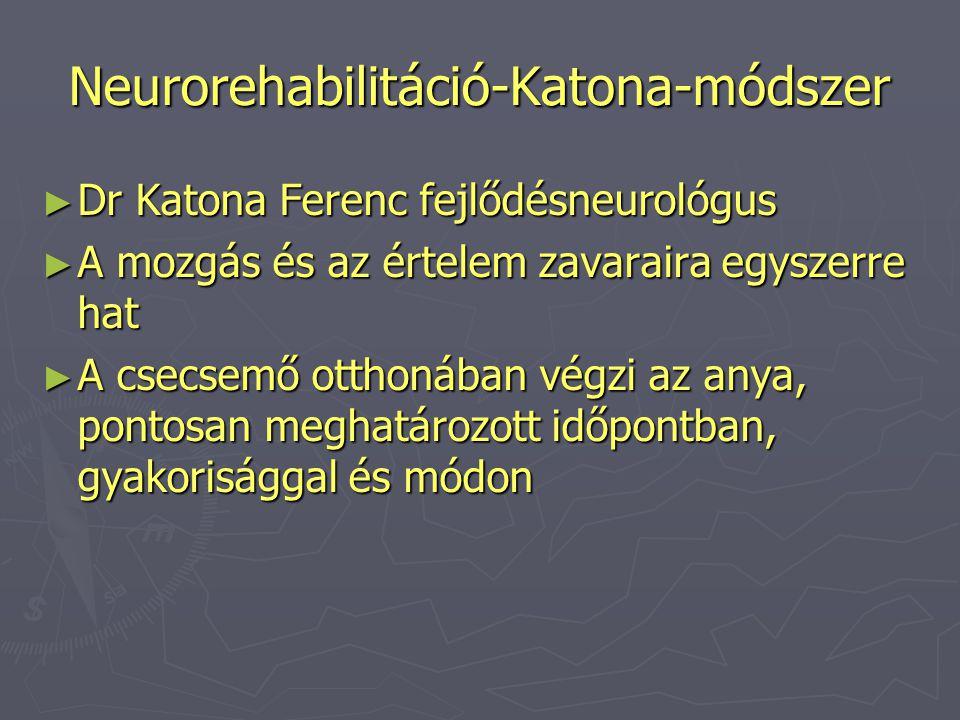 Neurorehabilitáció-Katona-módszer ► Dr Katona Ferenc fejlődésneurológus ► A mozgás és az értelem zavaraira egyszerre hat ► A csecsemő otthonában végzi