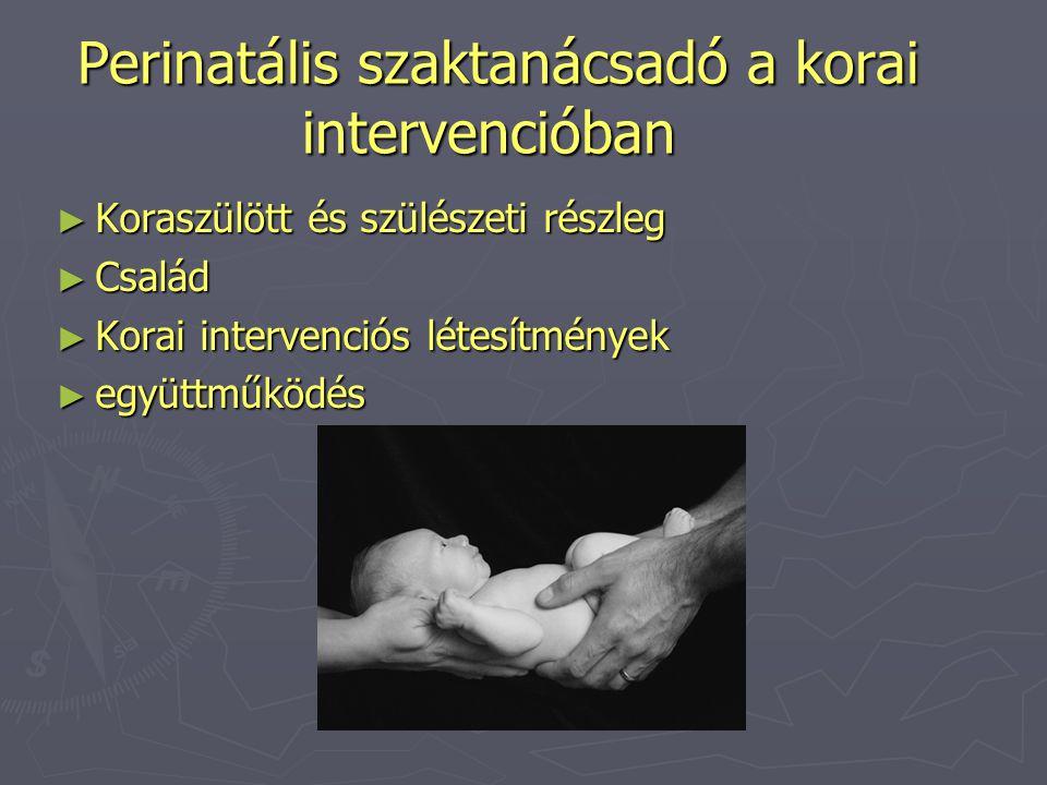 Perinatális szaktanácsadó a korai intervencióban Perinatális szaktanácsadó a korai intervencióban ► Koraszülött és szülészeti részleg ► Család ► Korai