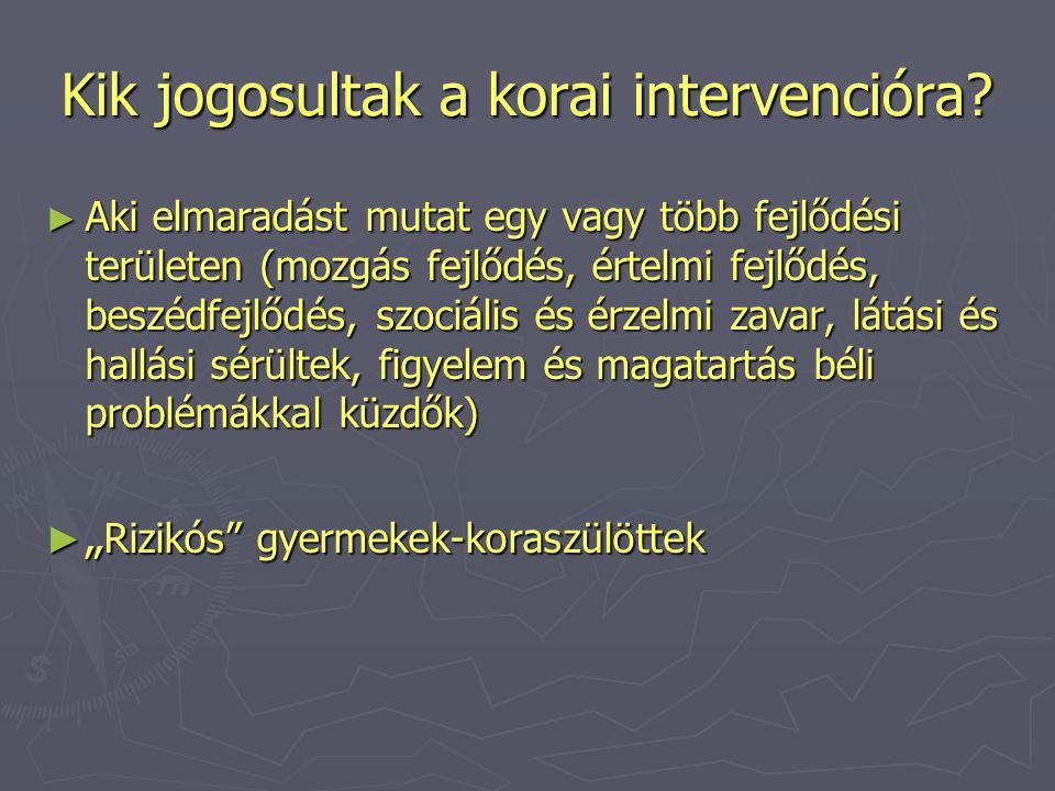 Kik jogosultak a korai intervencióra? ► Aki elmaradást mutat egy vagy több fejlődési területen (mozgás fejlődés, értelmi fejlődés, beszédfejlődés, szo