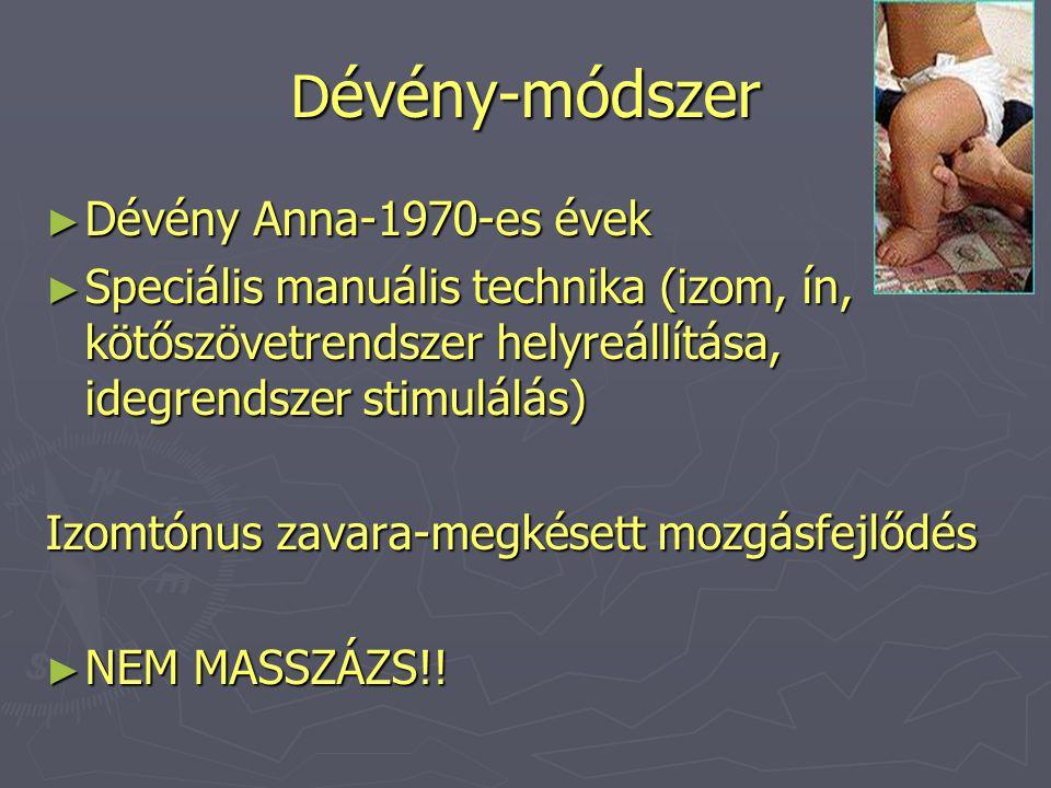 D évény-módszer ► Dévény Anna-1970-es évek ► Speciális manuális technika (izom, ín, kötőszövetrendszer helyreállítása, idegrendszer stimulálás) Izomtó