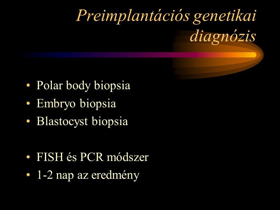 Preimplantációs genetikai diagnózis •Polar body biopsia •Embryo biopsia •Blastocyst biopsia •FISH és PCR módszer •1-2 nap az eredmény