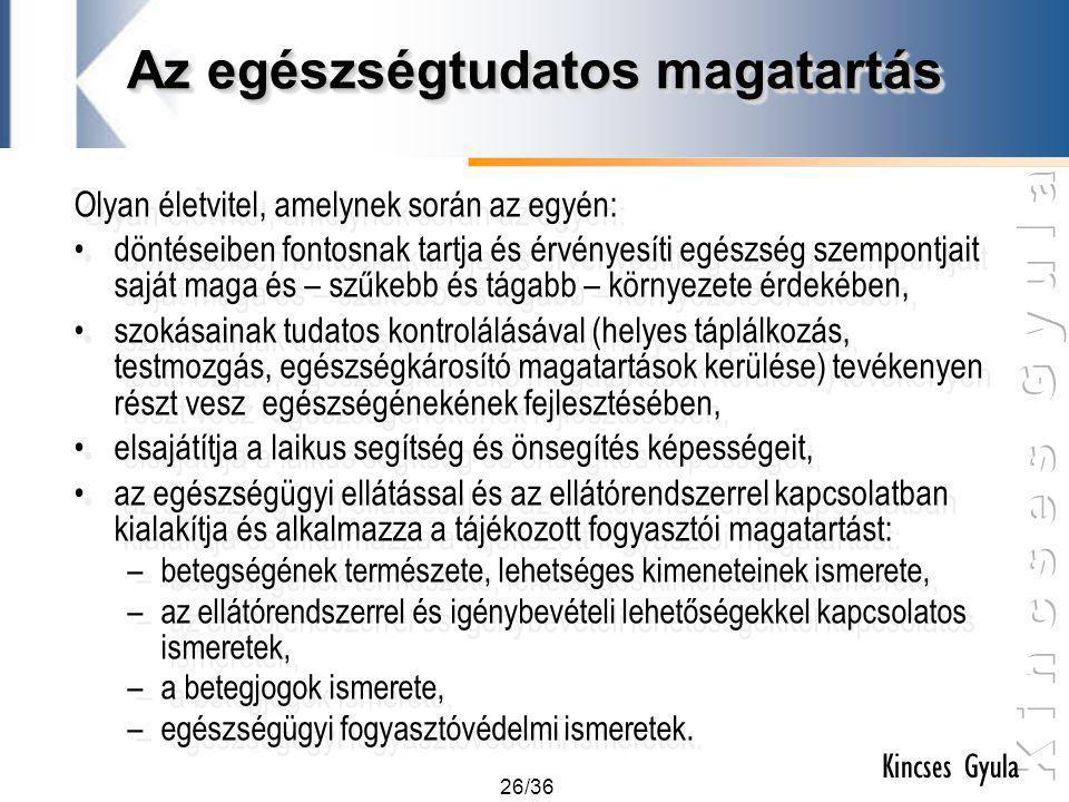 26/36 Kincses Gyula Az egészségtudatos magatartás Olyan életvitel, amelynek során az egyén: •döntéseiben fontosnak tartja és érvényesíti egészség szem