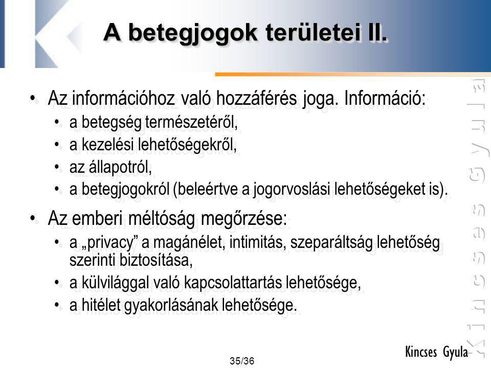 35/36 Kincses Gyula A betegjogok területei II. •Az információhoz való hozzáférés joga. Információ: •a betegség természetéről, •a kezelési lehetőségekr