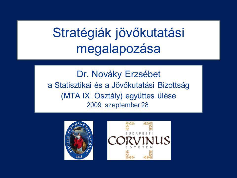 Stratégiák jövőkutatási megalapozása Dr. Nováky Erzsébet a Statisztikai és a Jövőkutatási Bizottság (MTA IX. Osztály) együttes ülése 2009. szeptember