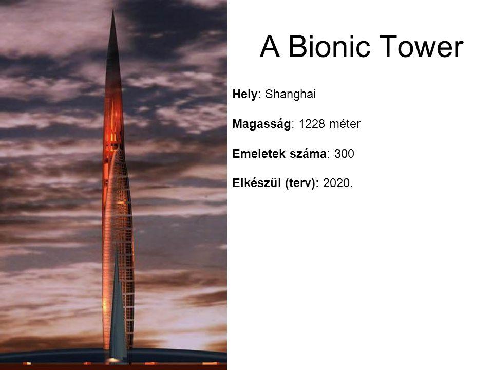 Hely: Shanghai Magasság: 1228 méter Emeletek száma: 300 Elkészül (terv): 2020. A Bionic Tower