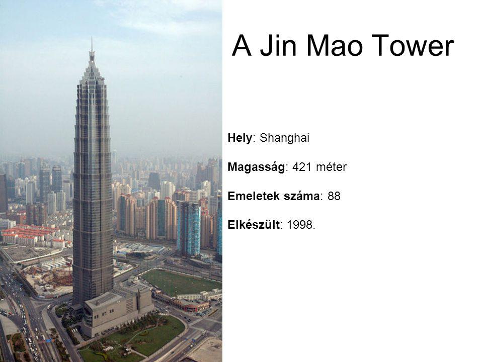 Hely: Shanghai Magasság: 421 méter Emeletek száma: 88 Elkészült: 1998. A Jin Mao Tower