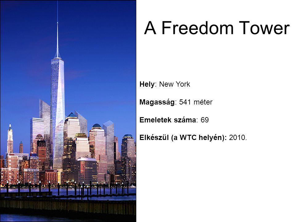 Hely: New York Magasság: 541 méter Emeletek száma: 69 Elkészül (a WTC helyén): 2010. A Freedom Tower