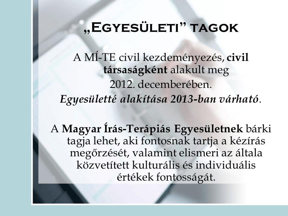 """""""Egyesületi tagok A MÍ-TE civil kezdeményezés, civil társaságként alakult meg 2012."""