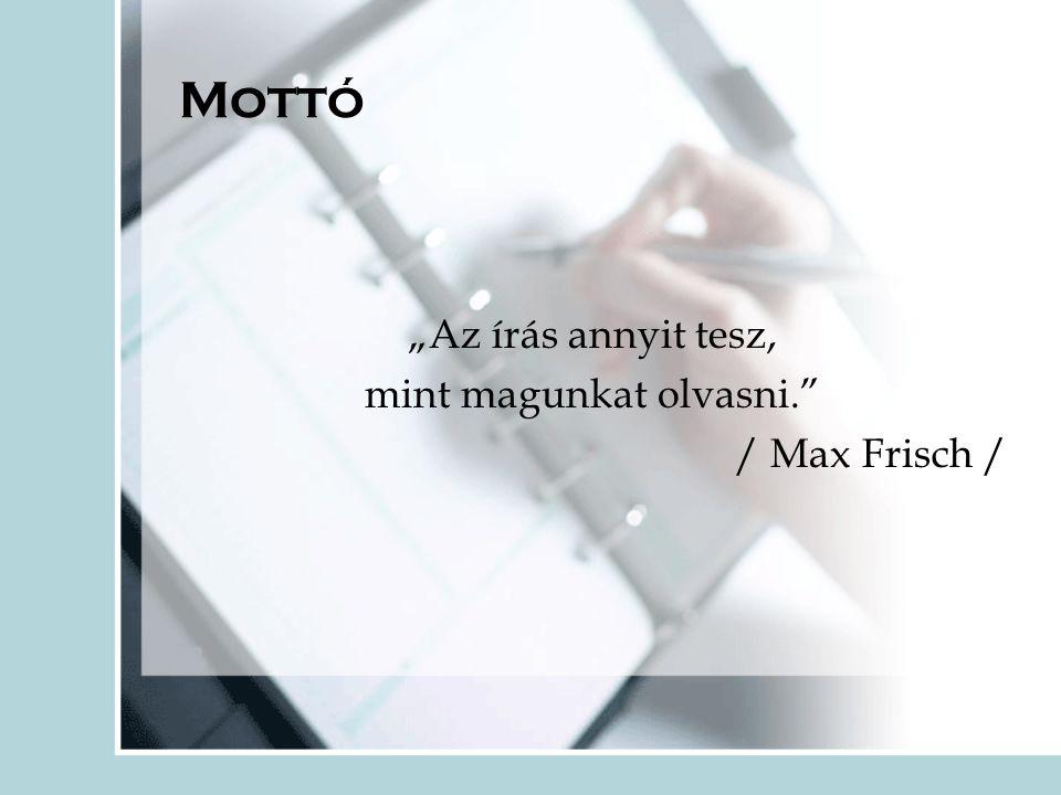 """Mottó """"Az írás annyit tesz, mint magunkat olvasni. / Max Frisch /"""