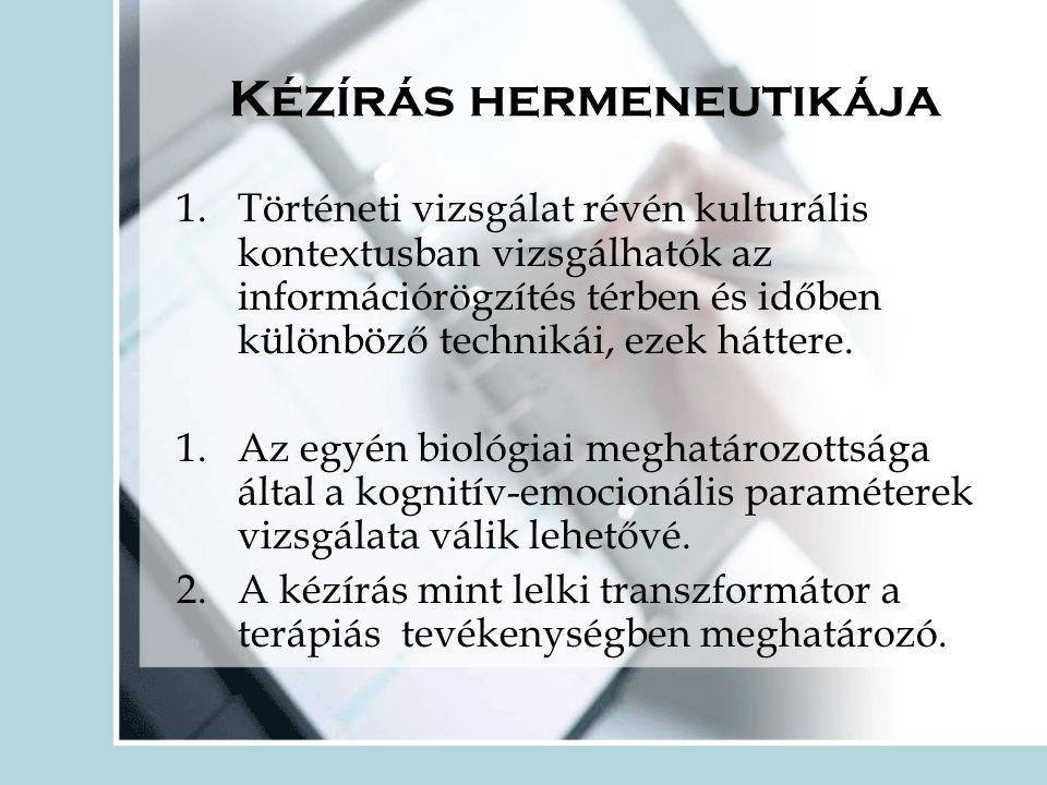Kézírás hermeneutikája 1.Történeti vizsgálat révén kulturális kontextusban vizsgálhatók az információrögzítés térben és időben különböző technikái, ezek háttere.
