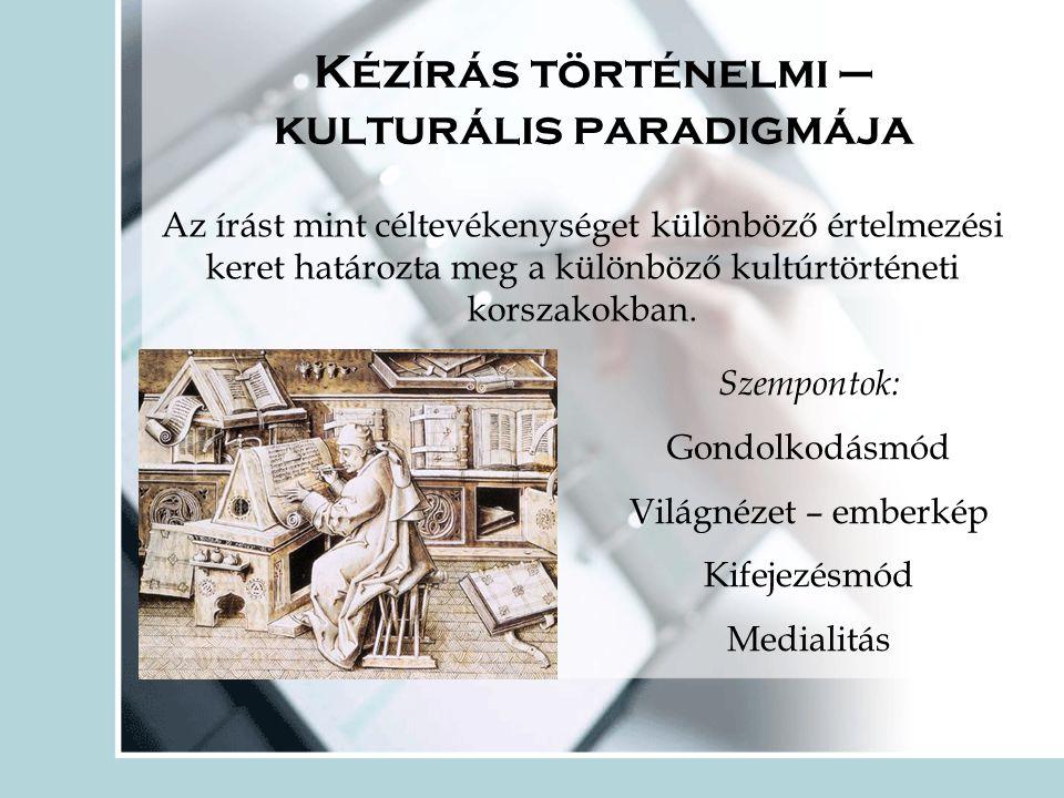 Kézírás történelmi – kulturális paradigmája Az írást mint céltevékenységet különböző értelmezési keret határozta meg a különböző kultúrtörténeti korszakokban.