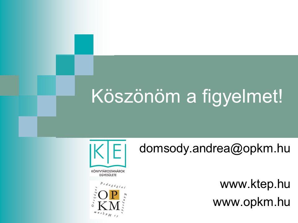 Köszönöm a figyelmet! domsody.andrea@opkm.hu www.ktep.hu www.opkm.hu
