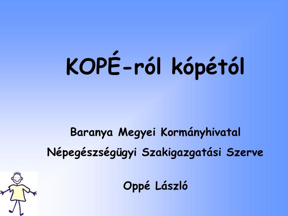 KOPÉ-ról kópétól Baranya Megyei Kormányhivatal Népegészségügyi Szakigazgatási Szerve Oppé László