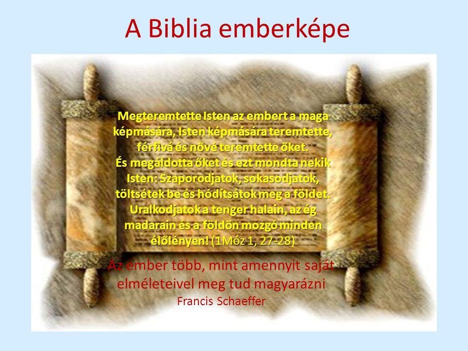 A Biblia emberképe Megteremtette Isten az embert a maga képmására, Isten képmására teremtette, férfivá és nővé teremtette őket. És megáldotta őket és