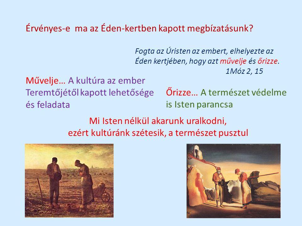 Érvényes-e ma az Éden-kertben kapott megbízatásunk? Fogta az Úristen az embert, elhelyezte az Éden kertjében, hogy azt művelje és őrizze. 1Móz 2, 15 M