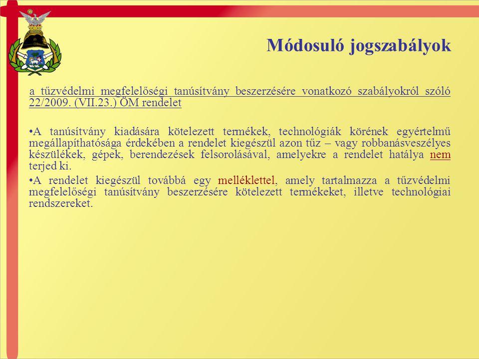 Módosuló jogszabályok a tűzvédelmi megfelelőségi tanúsítvány beszerzésére vonatkozó szabályokról szóló 22/2009. (VII.23.) ÖM rendelet •A tanúsítvány k