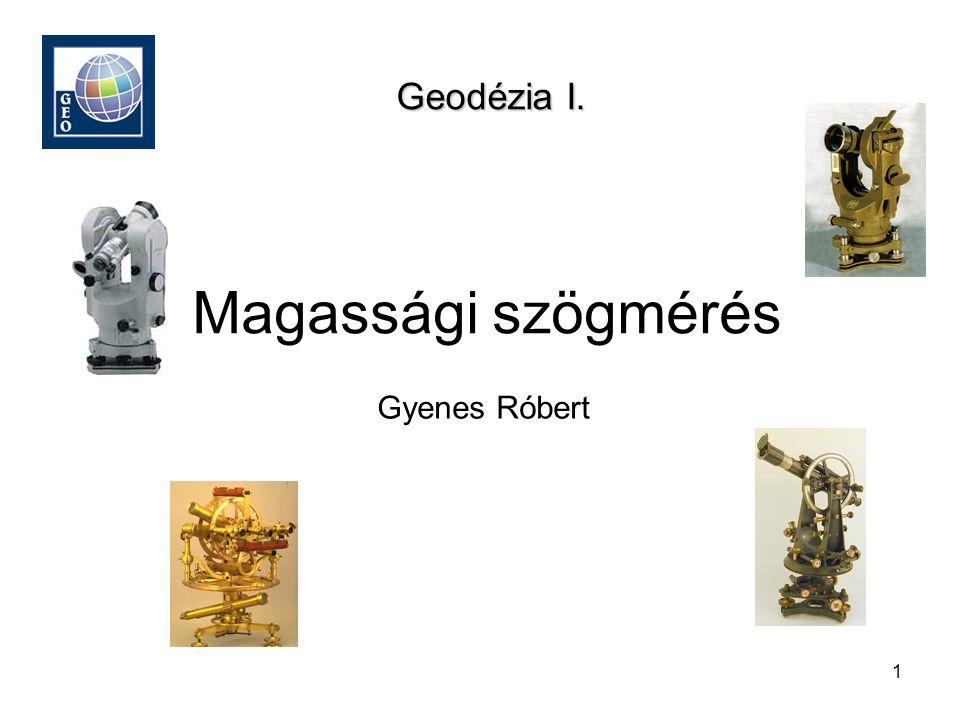 1 Magassági szögmérés Gyenes Róbert Geodézia I.