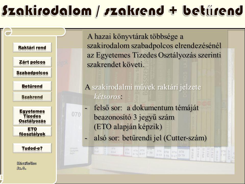 A hazai könyvtárak többsége a szakirodalom szabadpolcos elrendezésénél az Egyetemes Tizedes Osztályozás szerinti szakrendet követi. A szakirodalmi műv