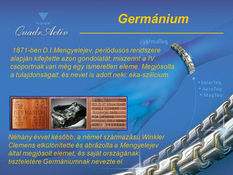 Germánium 1871-ben D.I.Mengyelejev, periódusos rendszere alapján kifejtette azon gondolatát, miszerint a IV. csoportnak van még egy ismeretlen eleme.