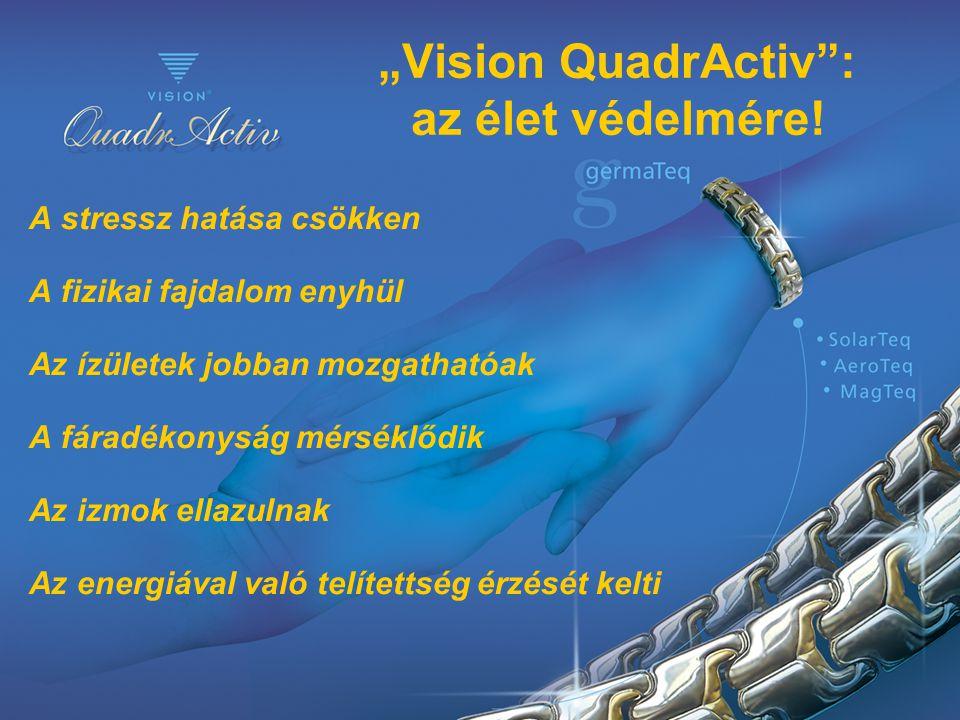 """""""Vision QuadrActiv"""": az élet védelmére! A stressz hatása csökken A fizikai fajdalom enyhül Az ízületek jobban mozgathatóak A fáradékonyság mérséklődik"""