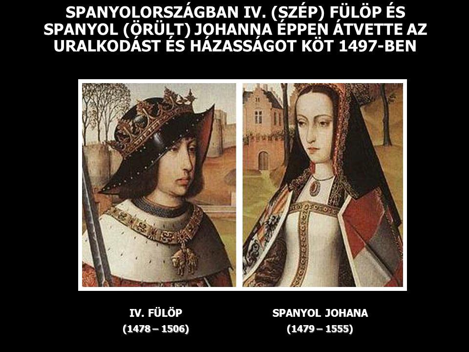 PORTUGÁLIÁBAN ARAGÓNIAI FERDINÁND ÉS KASZTÍLIAI IZABELLA URALKODIK ARAGÓNIAI FERDINÁND (1452 – 1516) SPANYOL IZABELLA (1451 – 1504)