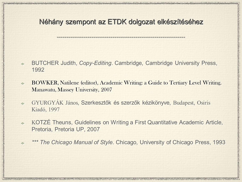 Néhány szempont az ETDK dolgozat elkészítéséhez BUTCHER Judith, Copy-Editing. Cambridge, Cambridge University Press, 1992 BOWKER, Natilene (editor), A