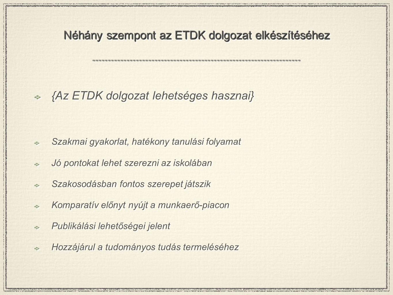 Néhány szempont az ETDK dolgozat elkészítéséhez {Az ETDK dolgozat lehetséges hasznai} Szakmai gyakorlat, hatékony tanulási folyamat Jó pontokat lehet