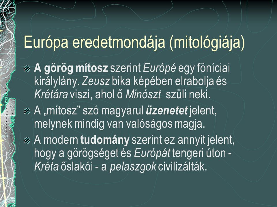 Európa eredetmondája (mitológiája) A görög mítosz szerint Európé egy föníciai királylány.