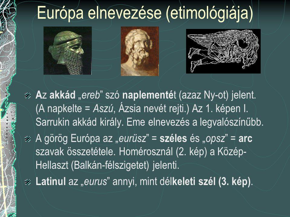 """Európa elnevezése (etimológiája) A z akkád """" ereb szó naplementé t (azaz Ny-ot) jelent."""