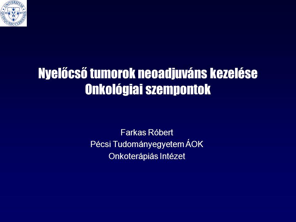 Nyelőcső tumorok neoadjuváns kezelése Onkológiai szempontok Farkas Róbert Pécsi Tudományegyetem ÁOK Onkoterápiás Intézet